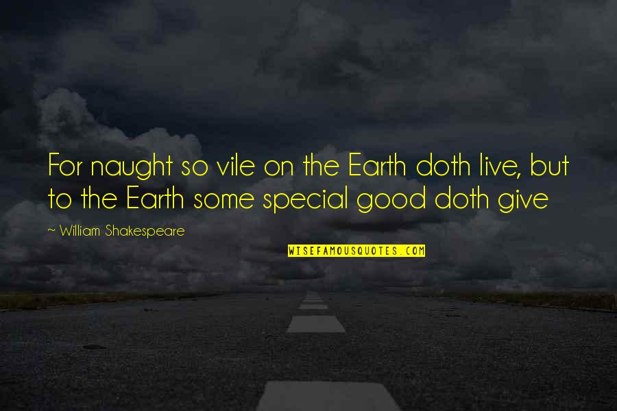 Some Special Quotes By William Shakespeare: For naught so vile on the Earth doth