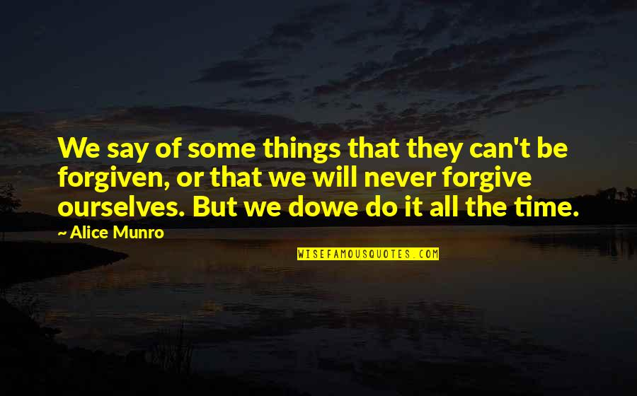 Some Things Can't Be Forgiven Quotes By Alice Munro: We say of some things that they can't