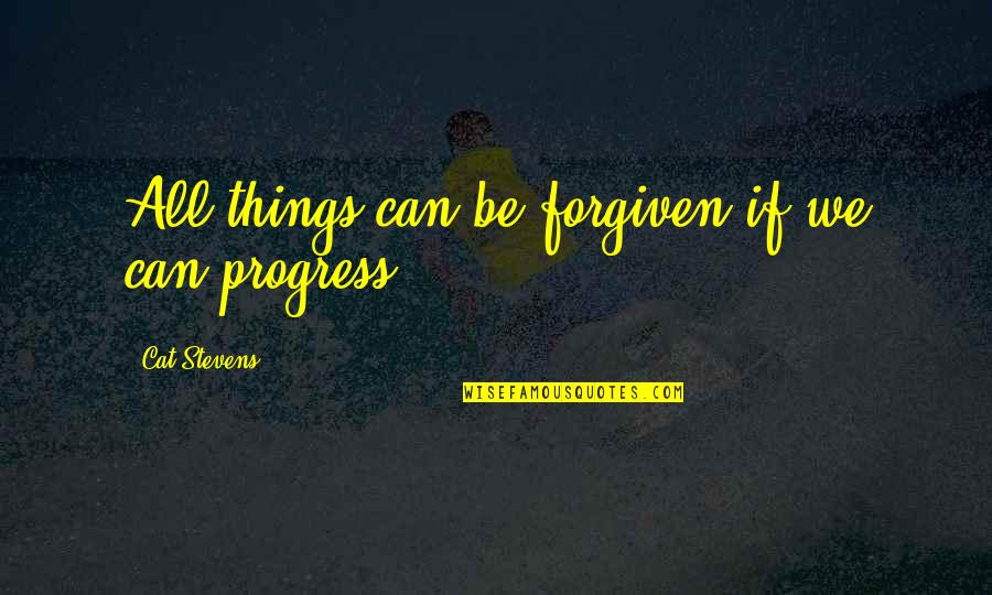 Some Things Can't Be Forgiven Quotes By Cat Stevens: All things can be forgiven if we can