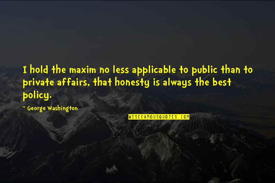 Some Things Can't Be Forgiven Quotes By George Washington: I hold the maxim no less applicable to