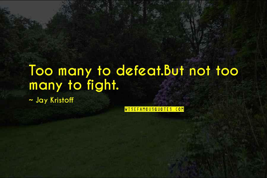 Some Things Can't Be Forgiven Quotes By Jay Kristoff: Too many to defeat.But not too many to