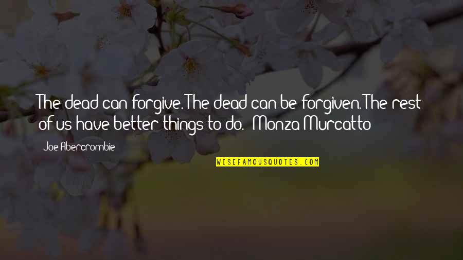 Some Things Can't Be Forgiven Quotes By Joe Abercrombie: The dead can forgive. The dead can be