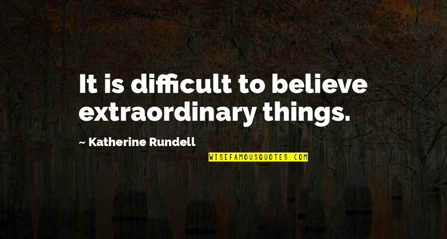 Some Things Can't Be Forgiven Quotes By Katherine Rundell: It is difficult to believe extraordinary things.