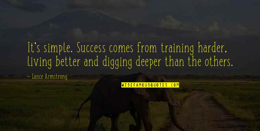 Some Things Can't Be Forgiven Quotes By Lance Armstrong: It's simple. Success comes from training harder, living