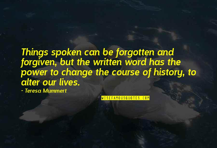 Some Things Can't Be Forgiven Quotes By Teresa Mummert: Things spoken can be forgotten and forgiven, but