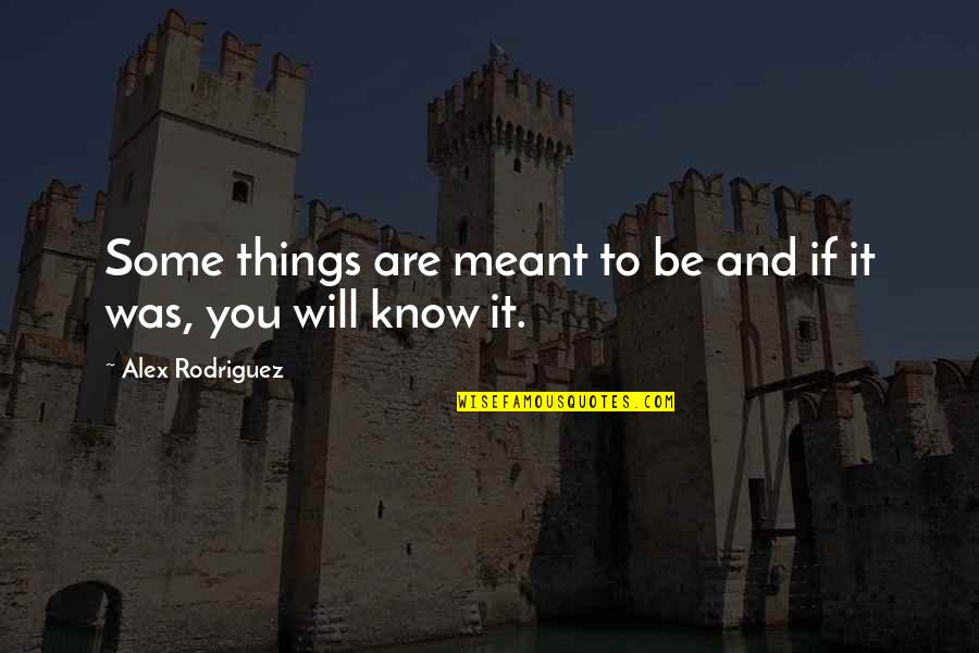 Some Things Were Not Meant To Be Quotes By Alex Rodriguez: Some things are meant to be and if