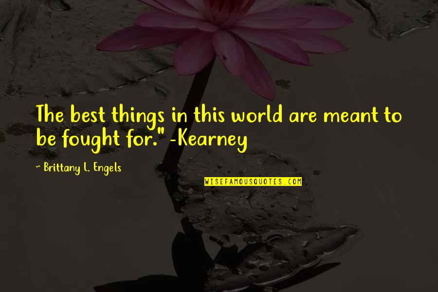 Some Things Were Not Meant To Be Quotes By Brittany L. Engels: The best things in this world are meant