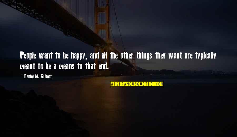 Some Things Were Not Meant To Be Quotes By Daniel M. Gilbert: People want to be happy, and all the