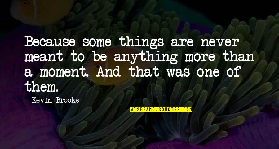 Some Things Were Not Meant To Be Quotes By Kevin Brooks: Because some things are never meant to be