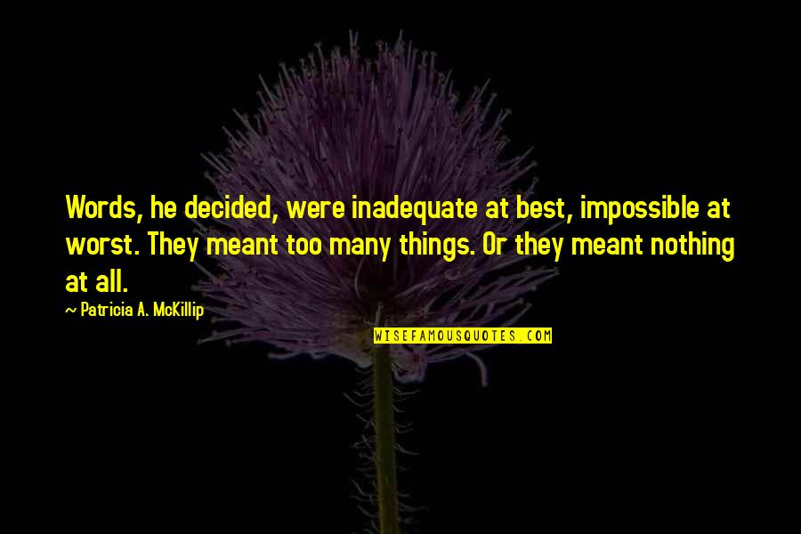 Some Things Were Not Meant To Be Quotes By Patricia A. McKillip: Words, he decided, were inadequate at best, impossible
