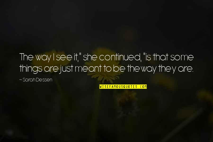 "Some Things Were Not Meant To Be Quotes By Sarah Dessen: The way I see it,"" she continued, ""is"
