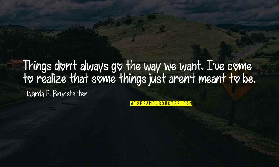 Some Things Were Not Meant To Be Quotes By Wanda E. Brunstetter: Things don't always go the way we want.