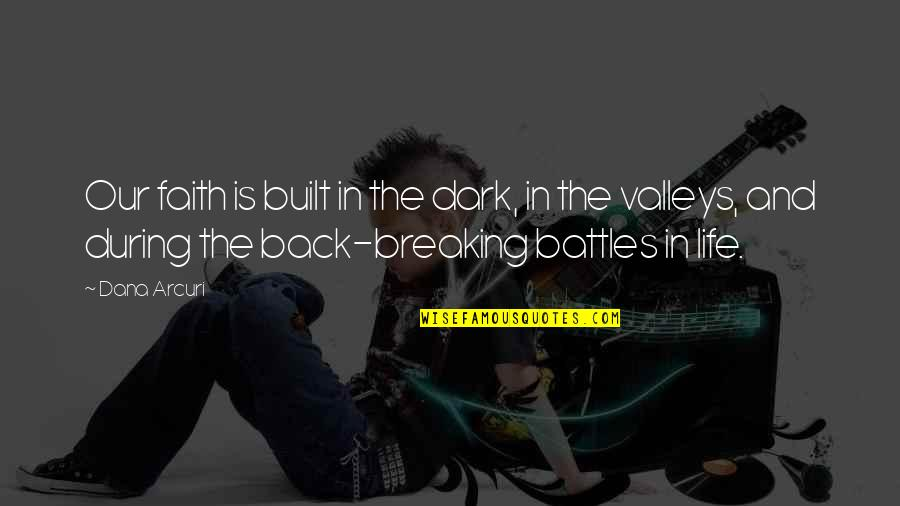 Some Trust Breaking Quotes By Dana Arcuri: Our faith is built in the dark, in