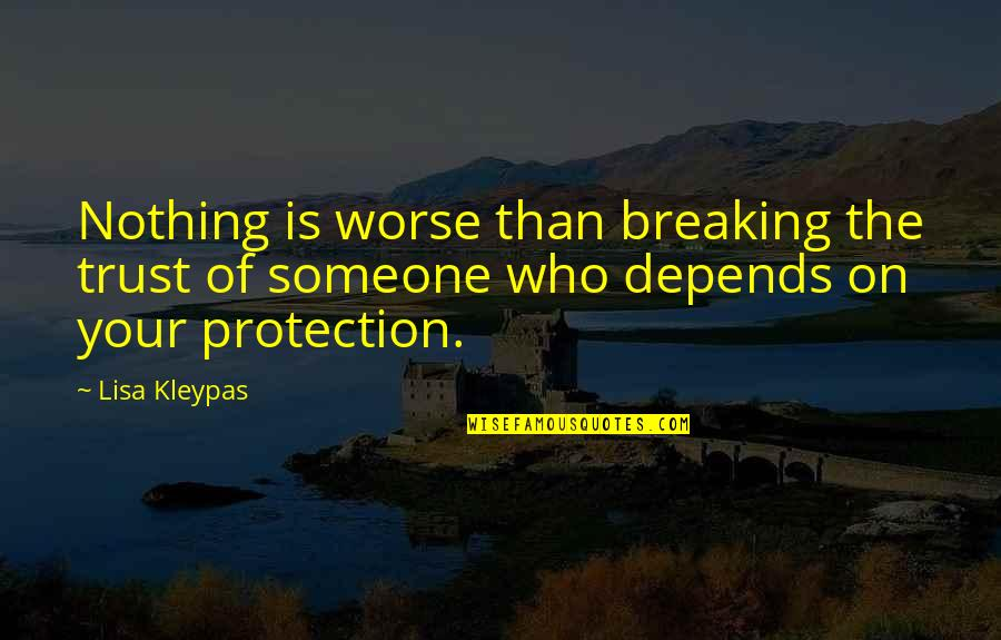 Some Trust Breaking Quotes By Lisa Kleypas: Nothing is worse than breaking the trust of