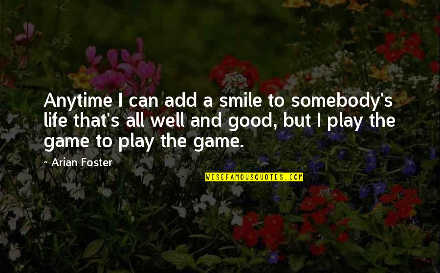 Somebody's Smile Quotes By Arian Foster: Anytime I can add a smile to somebody's