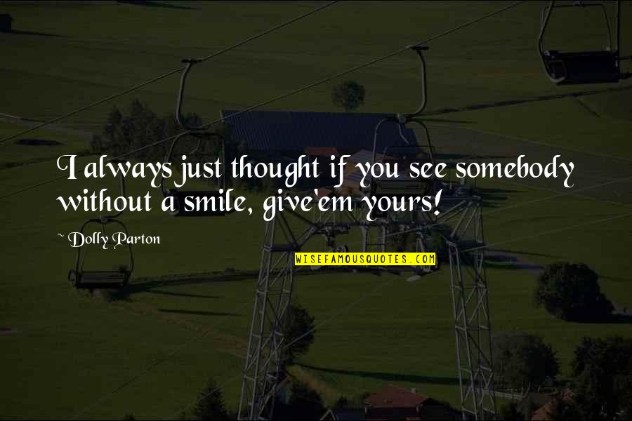 Somebody's Smile Quotes By Dolly Parton: I always just thought if you see somebody
