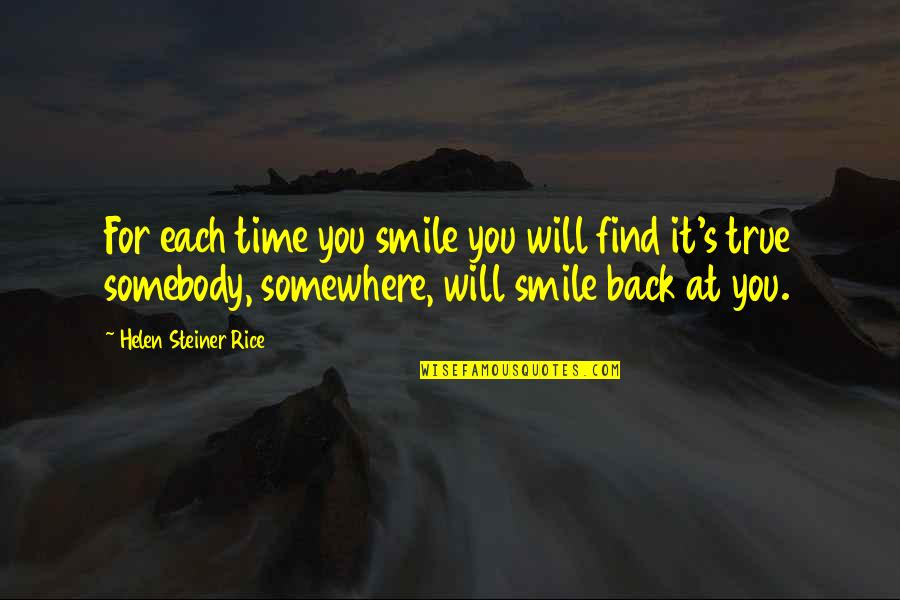 Somebody's Smile Quotes By Helen Steiner Rice: For each time you smile you will find