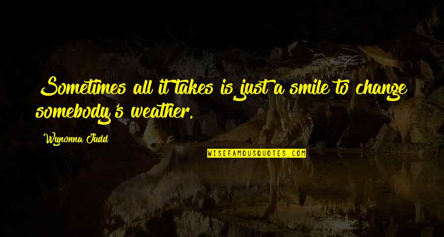 Somebody's Smile Quotes By Wynonna Judd: Sometimes all it takes is just a smile