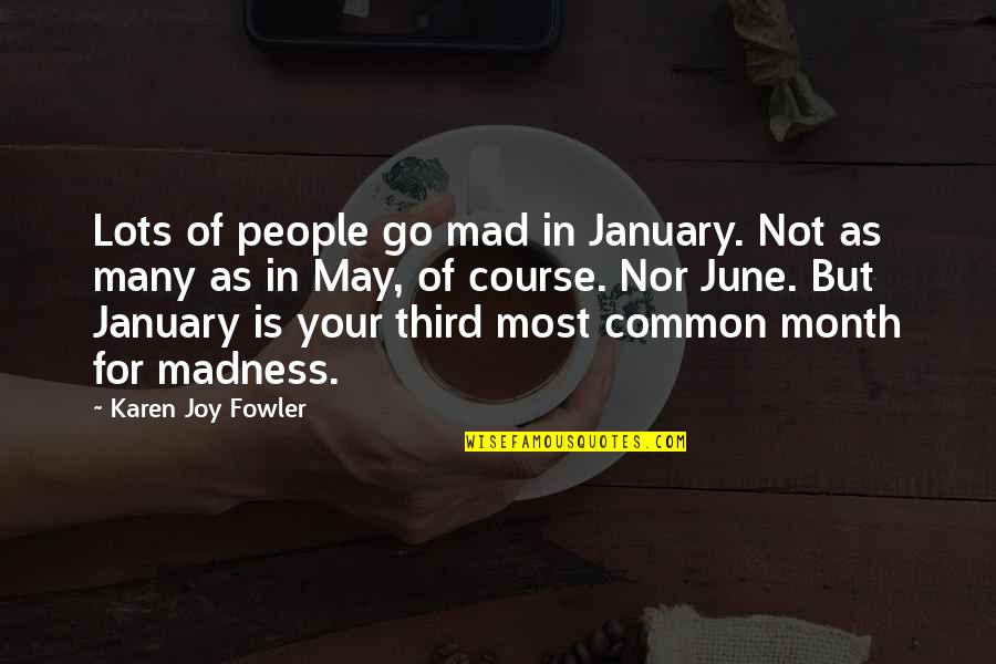 Someday I Will Find The Right Guy Quotes By Karen Joy Fowler: Lots of people go mad in January. Not