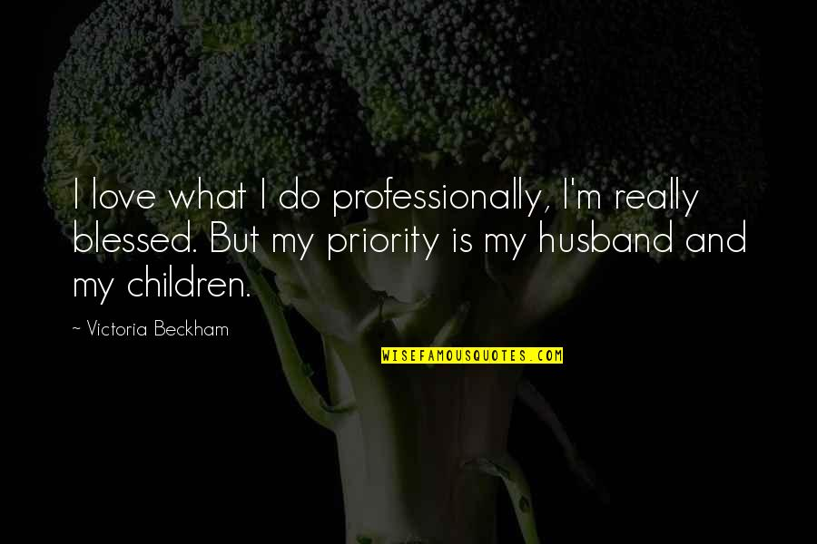 Someday I Will Find The Right Guy Quotes By Victoria Beckham: I love what I do professionally, I'm really