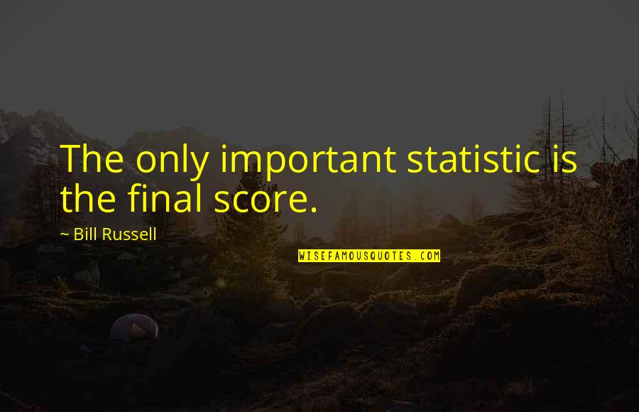 Someone Being Cocky Quotes By Bill Russell: The only important statistic is the final score.