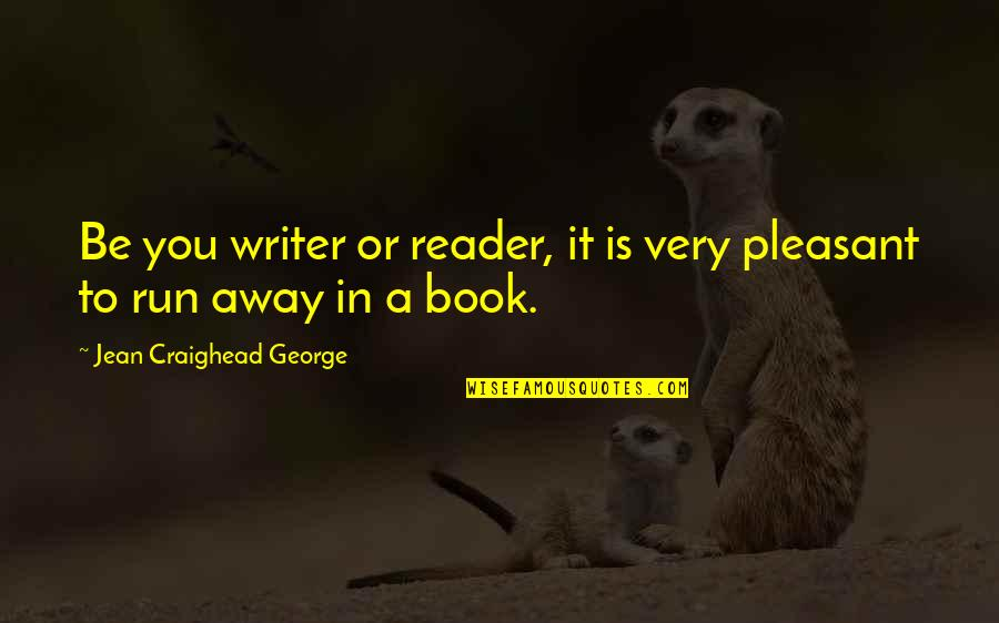 Someone Being Cocky Quotes By Jean Craighead George: Be you writer or reader, it is very