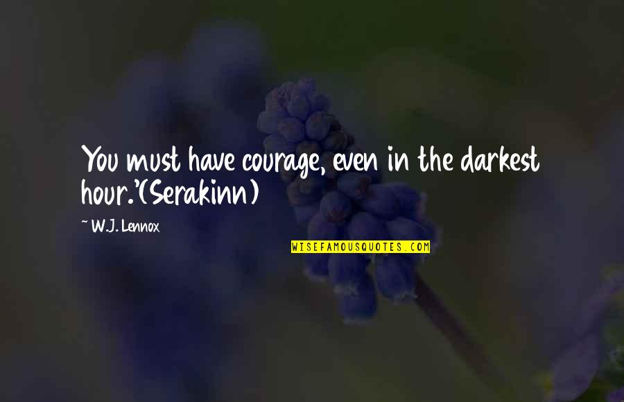 Someone Being Cocky Quotes By W.J. Lennox: You must have courage, even in the darkest