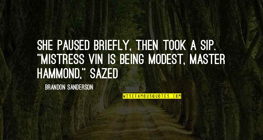 """Someone Being Hurtful Quotes By Brandon Sanderson: She paused briefly, then took a sip. """"Mistress"""
