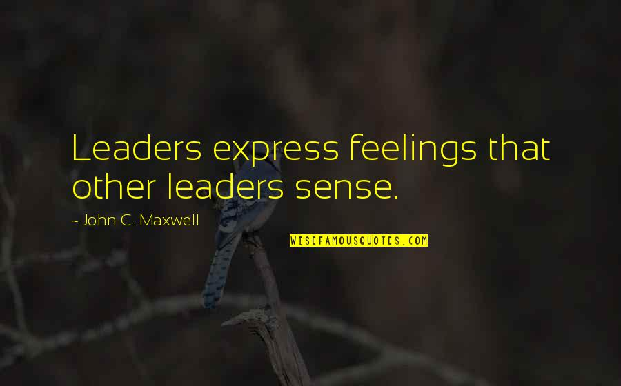 Someone Being Hurtful Quotes By John C. Maxwell: Leaders express feelings that other leaders sense.