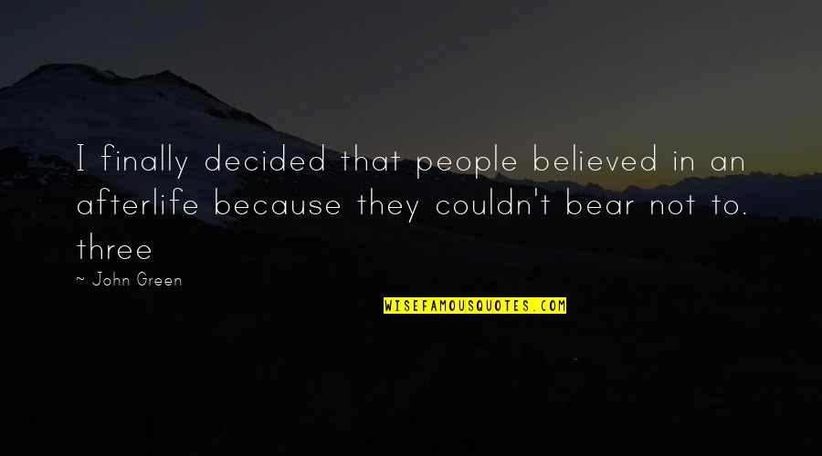 Someone Being Hurtful Quotes By John Green: I finally decided that people believed in an