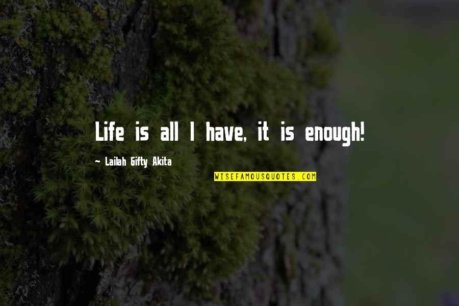 Someone Being Hurtful Quotes By Lailah Gifty Akita: Life is all I have, it is enough!