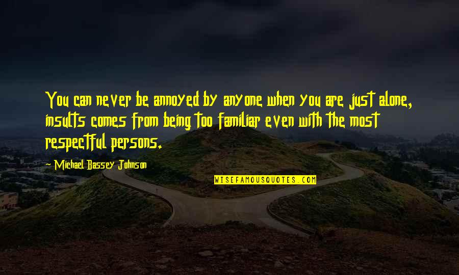 Someone Being Hurtful Quotes By Michael Bassey Johnson: You can never be annoyed by anyone when