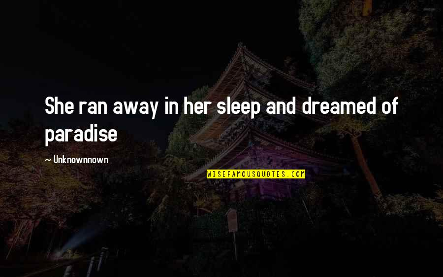 Someone Being Hurtful Quotes By Unknownnown: She ran away in her sleep and dreamed