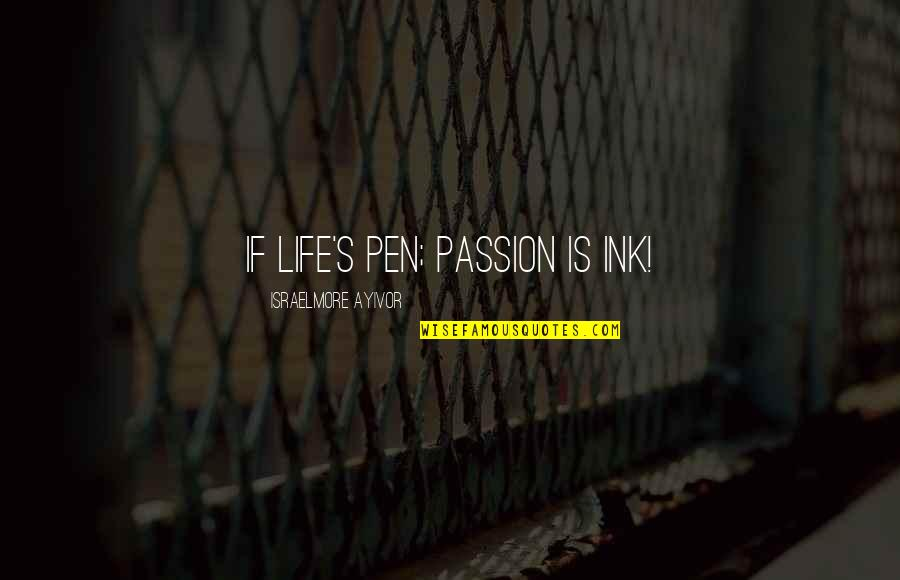 Someone Being Killed Quotes By Israelmore Ayivor: If life's pen; passion is ink!