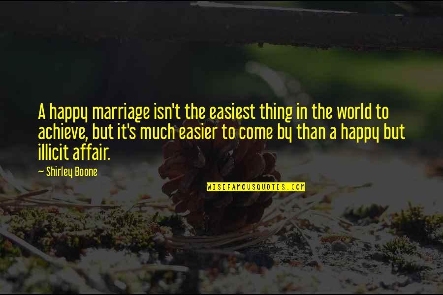 Someone Being Killed Quotes By Shirley Boone: A happy marriage isn't the easiest thing in