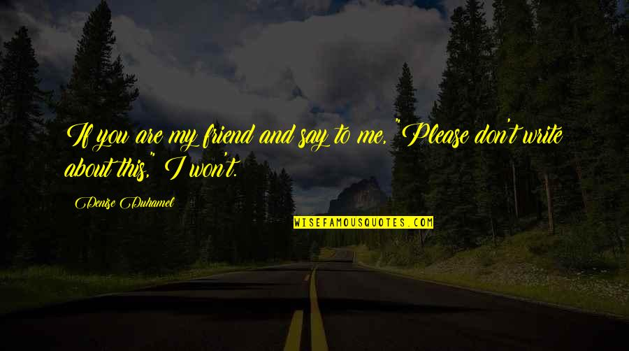 Someone Being Worse Off Quotes By Denise Duhamel: If you are my friend and say to