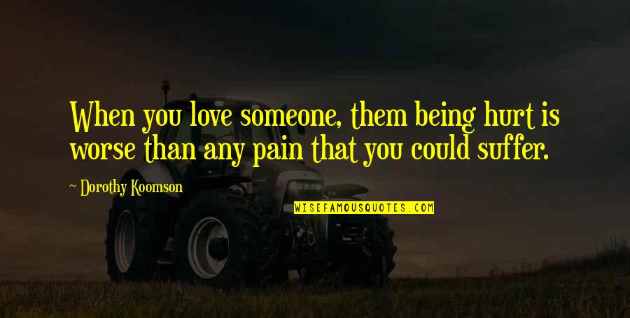 Someone Being Worse Off Quotes By Dorothy Koomson: When you love someone, them being hurt is