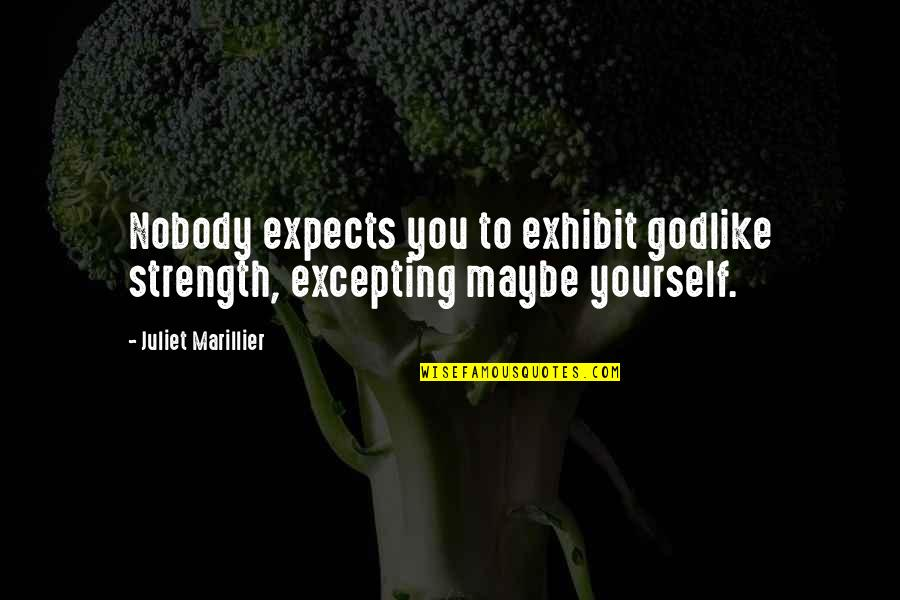 Someone Being Worse Off Quotes By Juliet Marillier: Nobody expects you to exhibit godlike strength, excepting