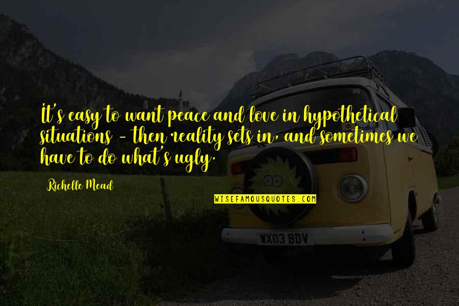 Someone Being Worse Off Quotes By Richelle Mead: It's easy to want peace and love in