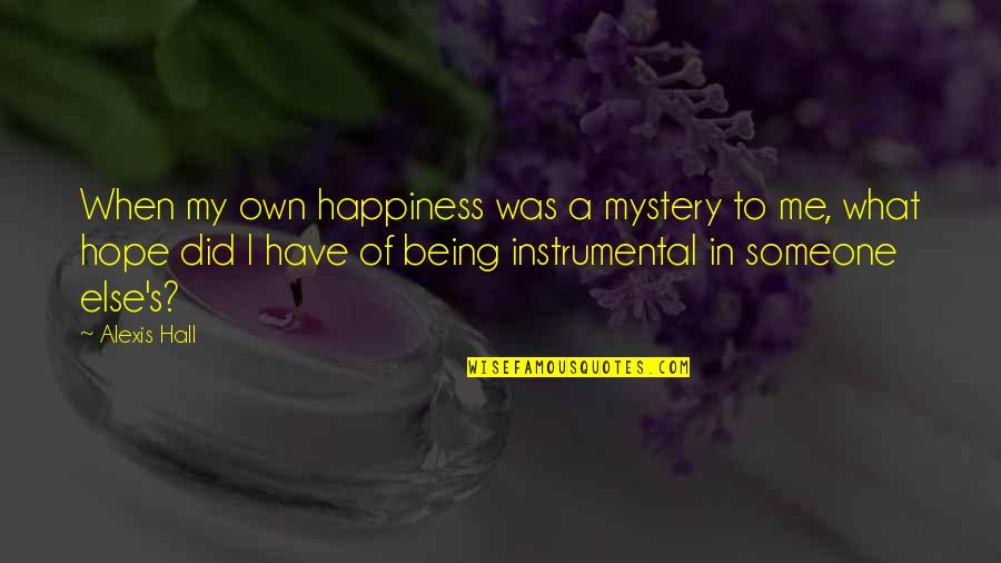 Someone Being Your Happiness Quotes By Alexis Hall: When my own happiness was a mystery to