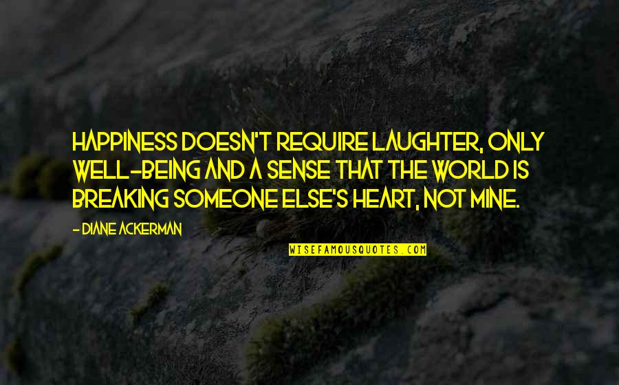Someone Being Your Happiness Quotes By Diane Ackerman: Happiness doesn't require laughter, only well-being and a