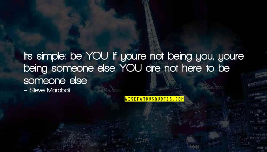 Someone Being Your Happiness Quotes By Steve Maraboli: It's simple; be YOU. If you're not being