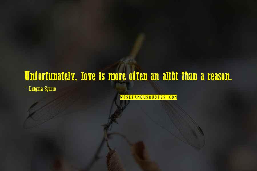 Someone Coming Between Us Quotes By Luigina Sgarro: Unfortunately, love is more often an alibi than