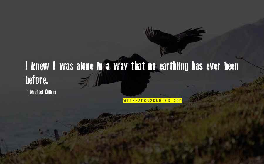 Someone Coming Between Us Quotes By Michael Collins: I knew I was alone in a way