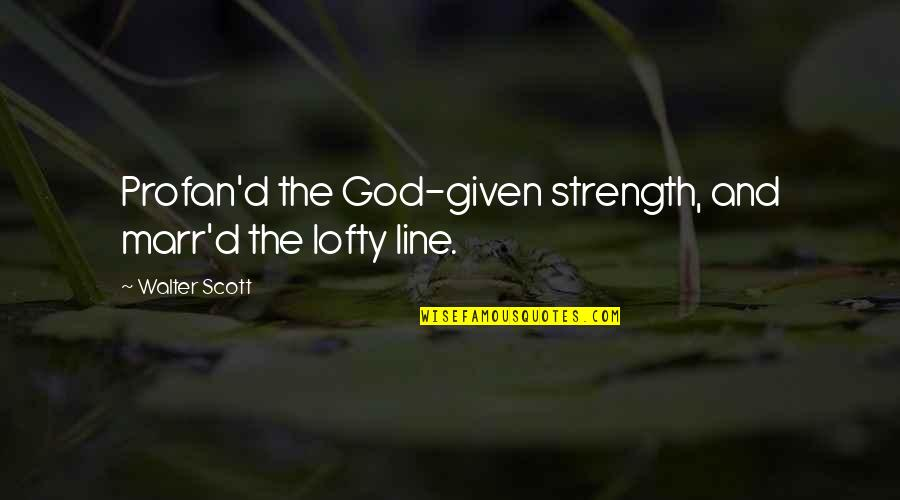Someone Coming Between Us Quotes By Walter Scott: Profan'd the God-given strength, and marr'd the lofty