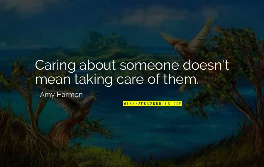 Someone Doesn't Care Quotes By Amy Harmon: Caring about someone doesn't mean taking care of