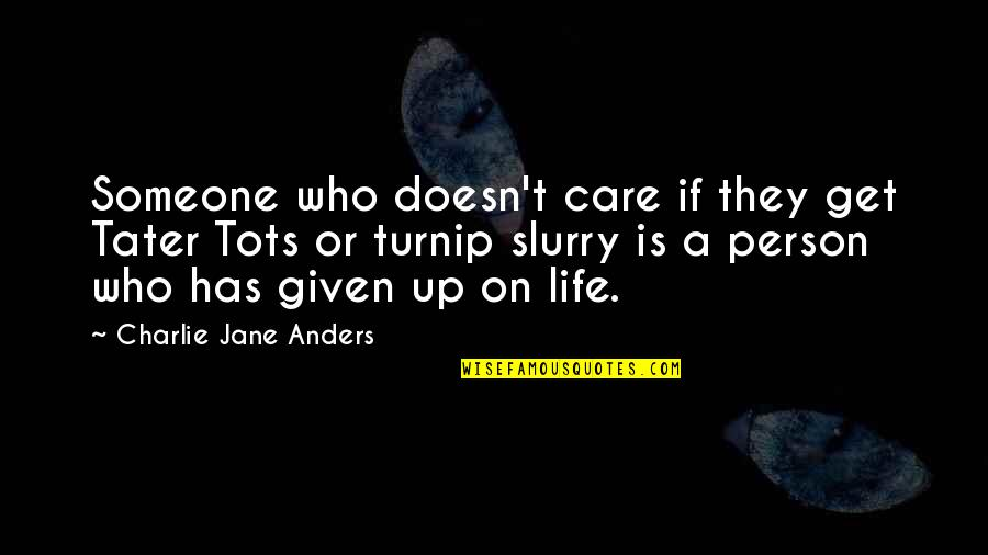 Someone Doesn't Care Quotes By Charlie Jane Anders: Someone who doesn't care if they get Tater