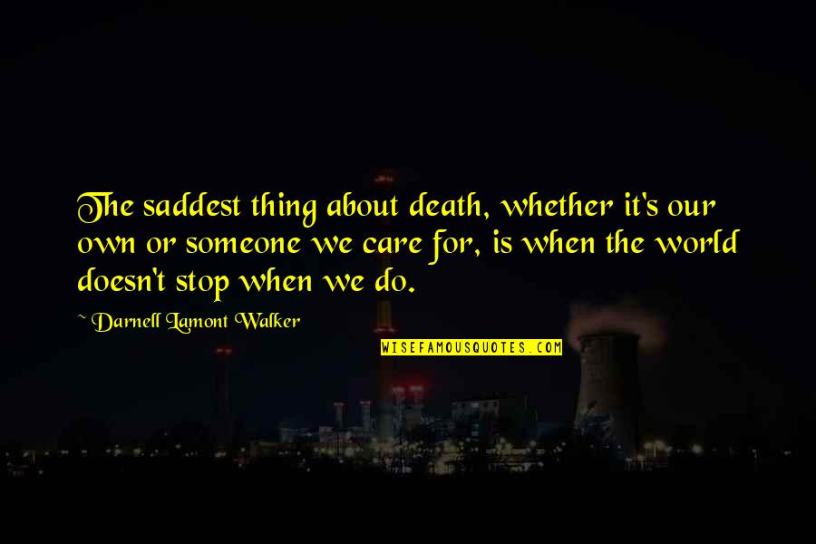 Someone Doesn't Care Quotes By Darnell Lamont Walker: The saddest thing about death, whether it's our