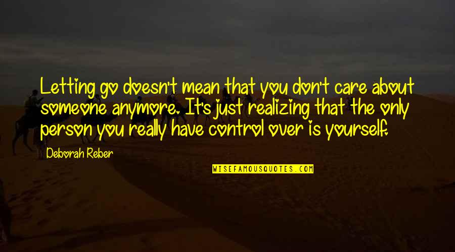 Someone Doesn't Care Quotes By Deborah Reber: Letting go doesn't mean that you don't care