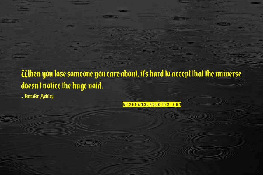Someone Doesn't Care Quotes By Jennifer Ashley: When you lose someone you care about, it's
